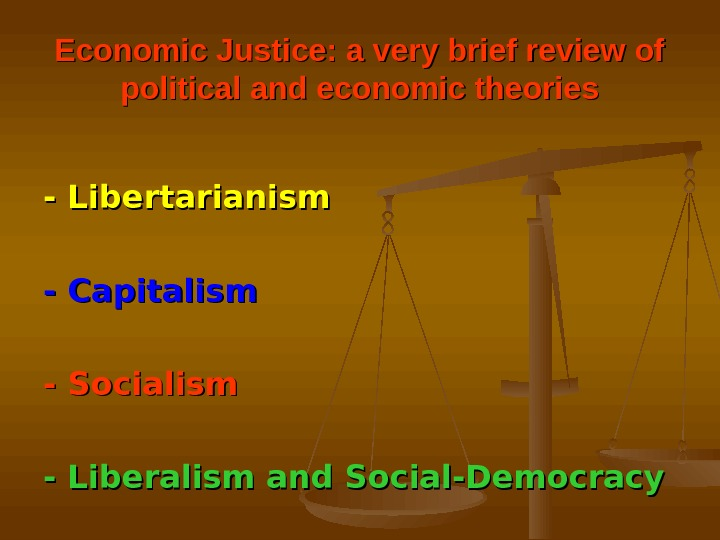 Economic Justice: a very brief review of political and economic theories - Libertarianism - Capitalism -