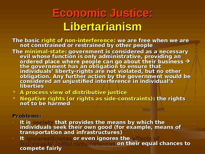 Economic Justice:  Libertarianism The basic right of non-interference : we are free when we are