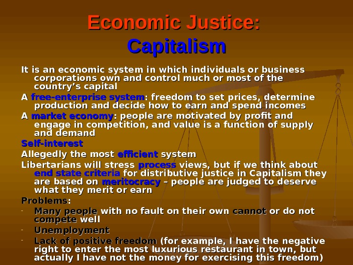 Economic Justice:  Capitalism It is an economic system in which individuals or business corporations own