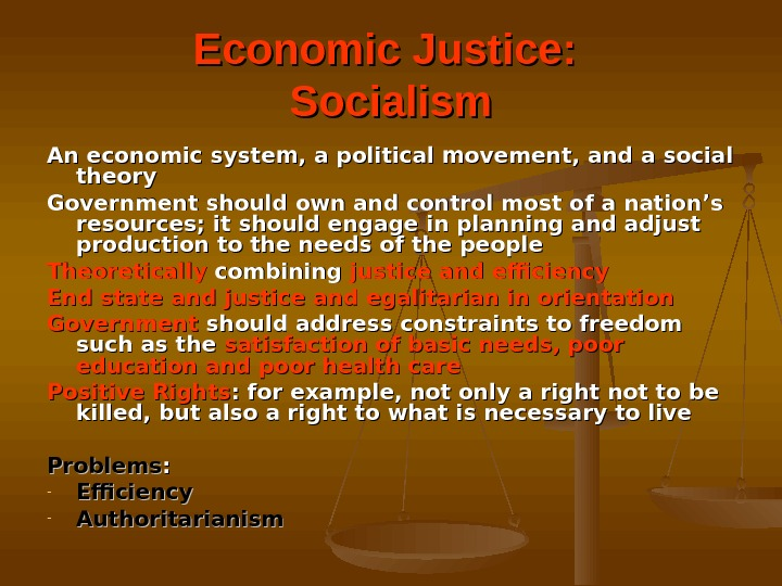 Economic Justice:  Socialism An economic system, a political movement, and a social theory Government should