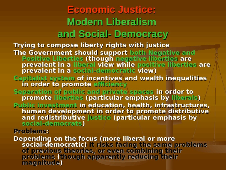 Economic Justice:  Modern Liberalism and Social- Democracy Trying to compose liberty rights with justice The