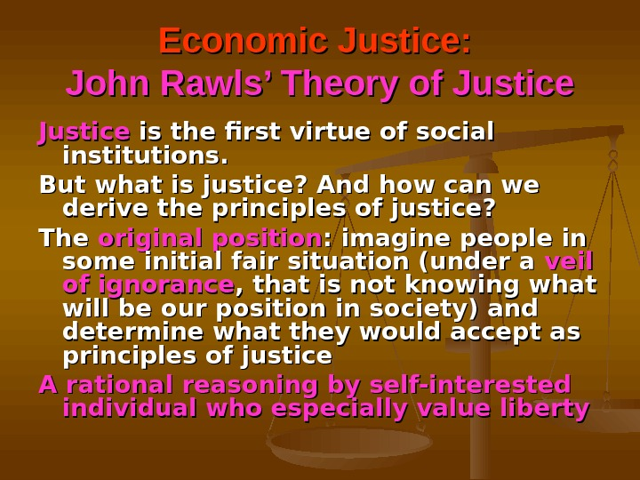 Economic Justice:  John Rawls' Theory of Justice is the first virtue of social institutions.