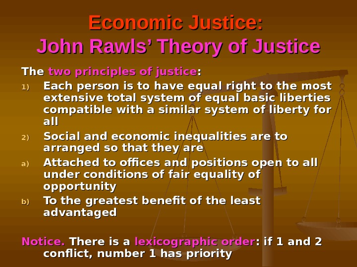 Economic Justice:  John Rawls' Theory of Justice The two principles of justice : : 1)1)