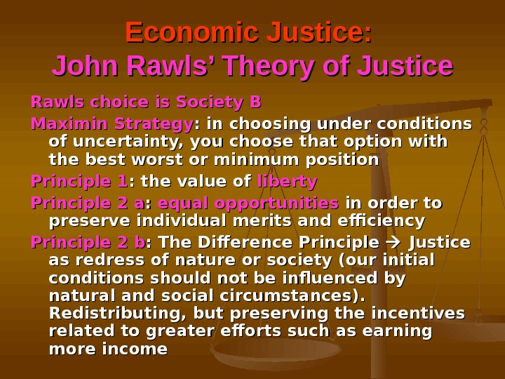 Economic Justice:  John Rawls' Theory of Justice Rawls choice is Society B Maximin Strategy :