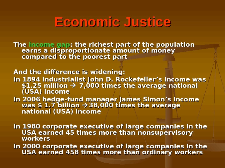 Economic Justice The income gap : the richest part of the population earns a disproportionate amount