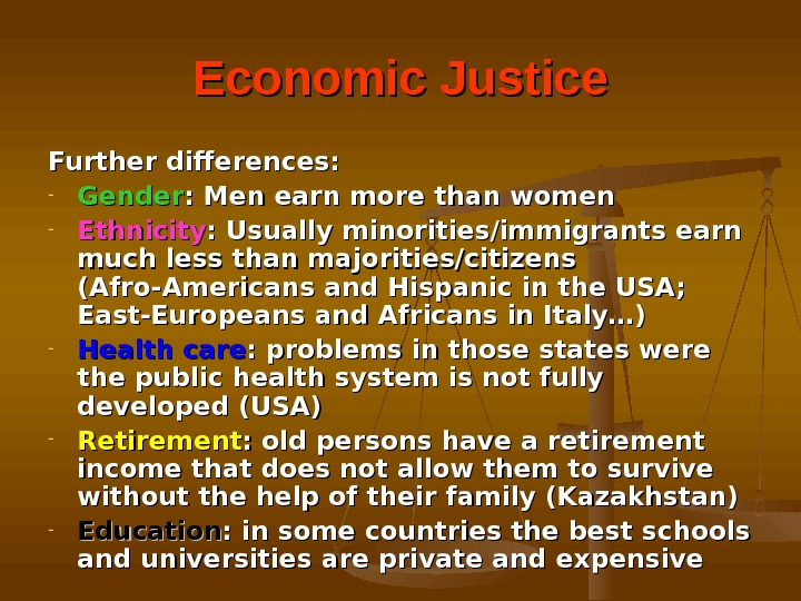 Economic Justice Further differences: - Gender : Men earn more than women - Ethnicity : Usually