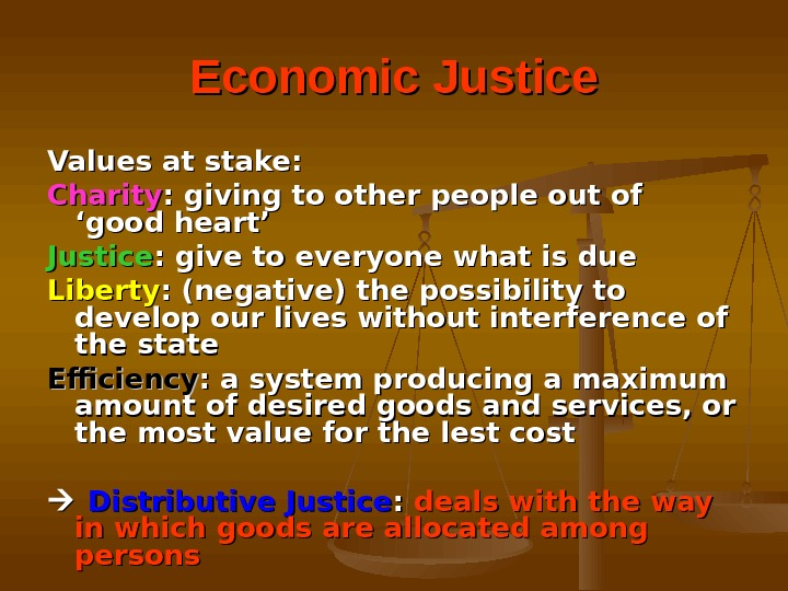 Economic Justice Values at stake: Charity : giving to other people out of 'good heart' Justice