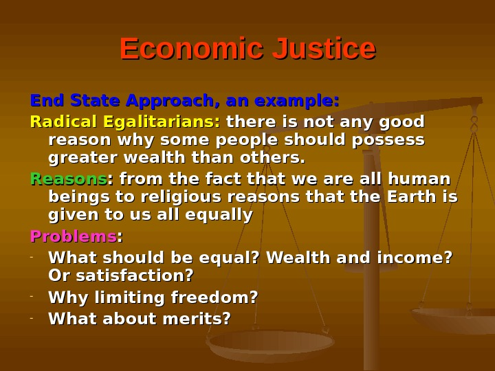 Economic Justice End State Approach, an example: Radical Egalitarians:  there is not any good reason