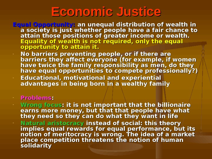 Economic Justice Equal Opportunity:  an unequal distribution of wealth in a society is just whether