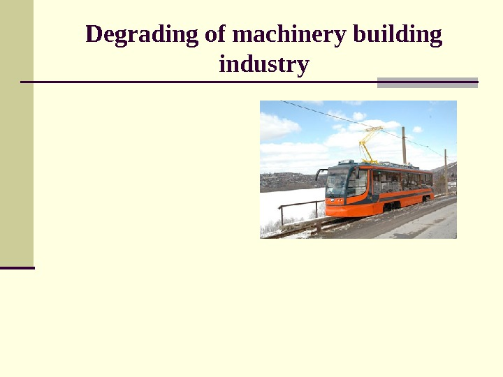 Degrading of machinery building industry