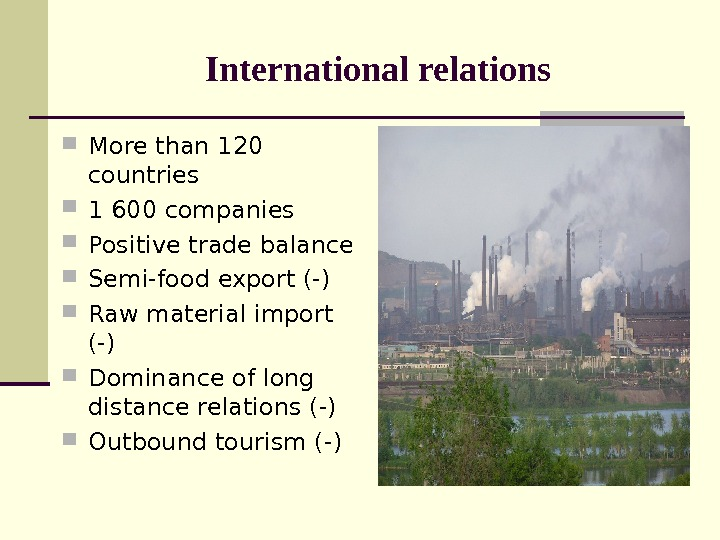 International relations More than 120 countries 1 600 companies Positive trade balance Semi-food export (-) Raw