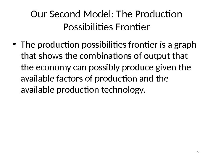 Our Second Model: The Production Possibilities Frontier • The production possibilities frontier is a graph that