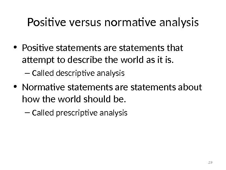 Positive versus normative analysis • Positive statements are statements that attempt to describe the world as