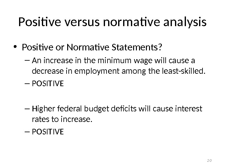 Positive versus normative analysis • Positive or Normative Statements?  – An increase in the minimum
