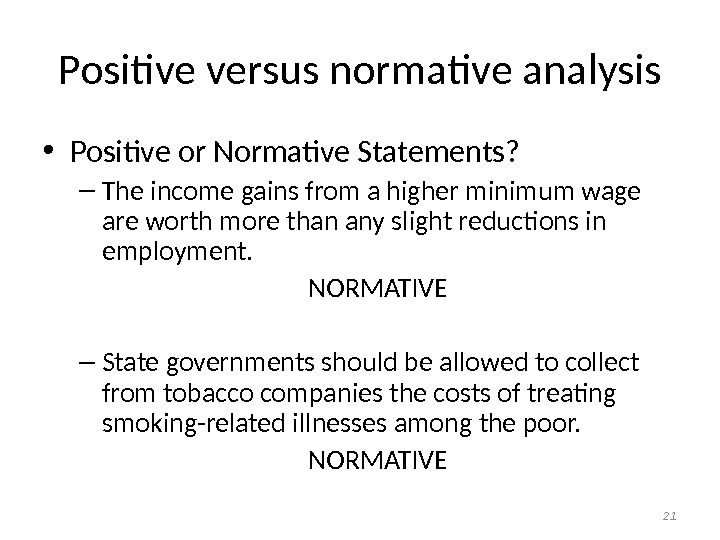Positive versus normative analysis • Positive or Normative Statements?  – The income gains from a
