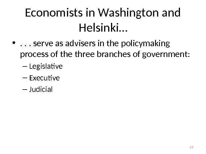 Economists in Washington and Helsinki… • . . . serve as advisers in the policymaking process