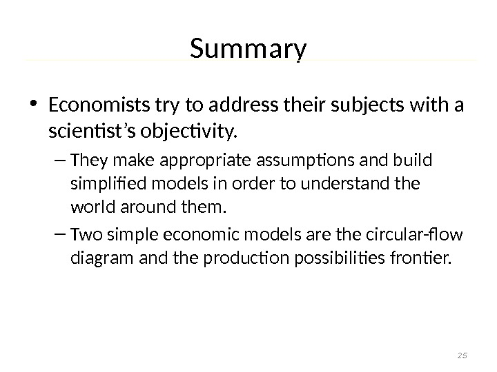 Summary • Economists try to address their subjects with a scientist's objectivity. – They make appropriate