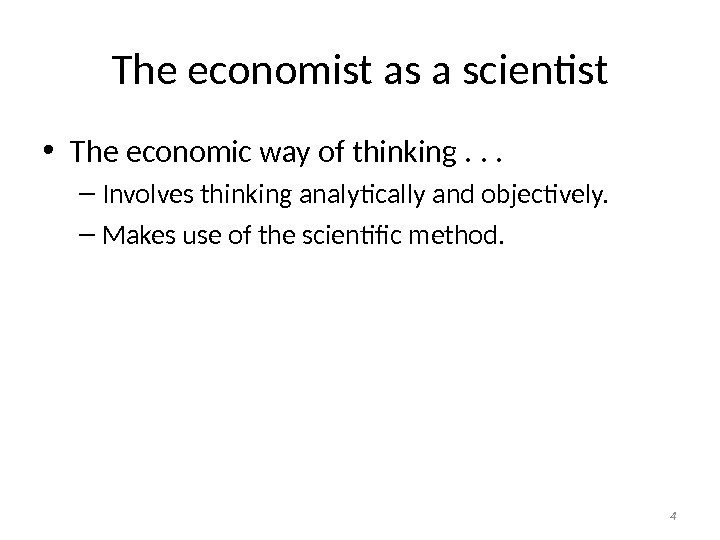The economist as a scientist • The economic way of thinking. . . – Involves thinking