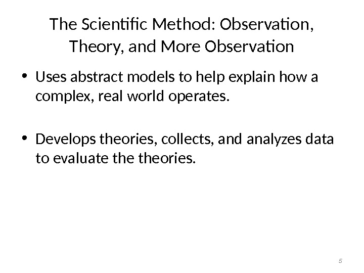 The Scientific Method: Observation,  Theory, and More Observation • Uses abstract models to help explain