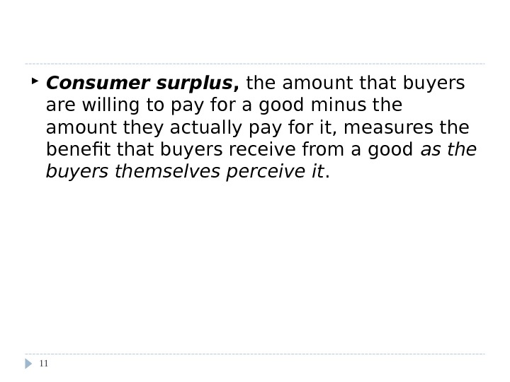 What Does Consumer Surplus Measure?  Consumer surplus ,  the amount that buyers are willing
