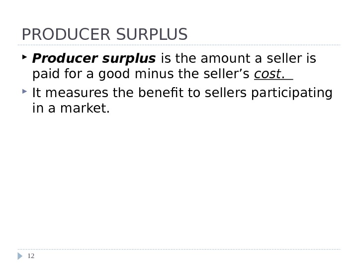 PRODUCER SURPLUS Producer surplus is the amount a seller is paid for a good minus the