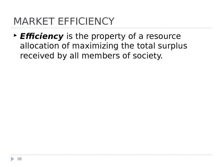 MARKET EFFICIENCY Efficiency  is the property of a resource allocation of maximizing the total surplus