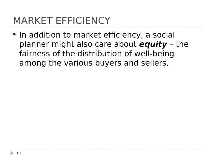 MARKET EFFICIENCY In addition to market efficiency, a social planner might also care about equity