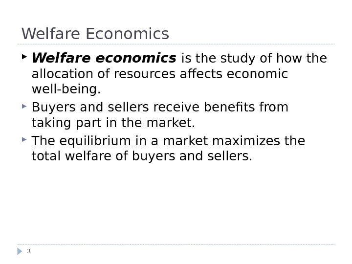 Welfare Economics Welfare economics  is the study of how the allocation of  resources affects