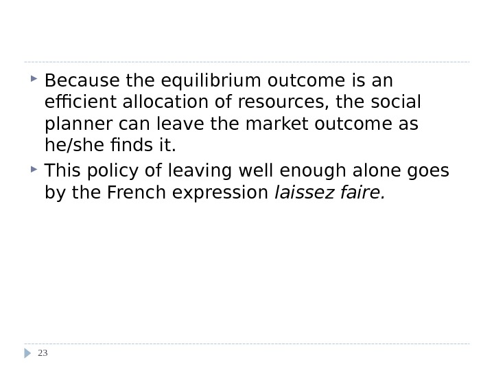 Evaluating the Market Equilibrium Because the equilibrium outcome is an efficient allocation of resources, the social