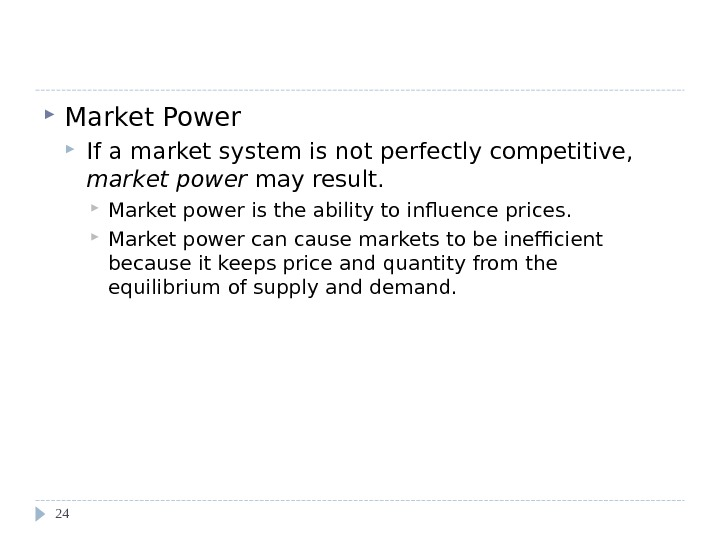 Evaluating the Market Equilibrium  Market Power If a market system is not perfectly competitive,
