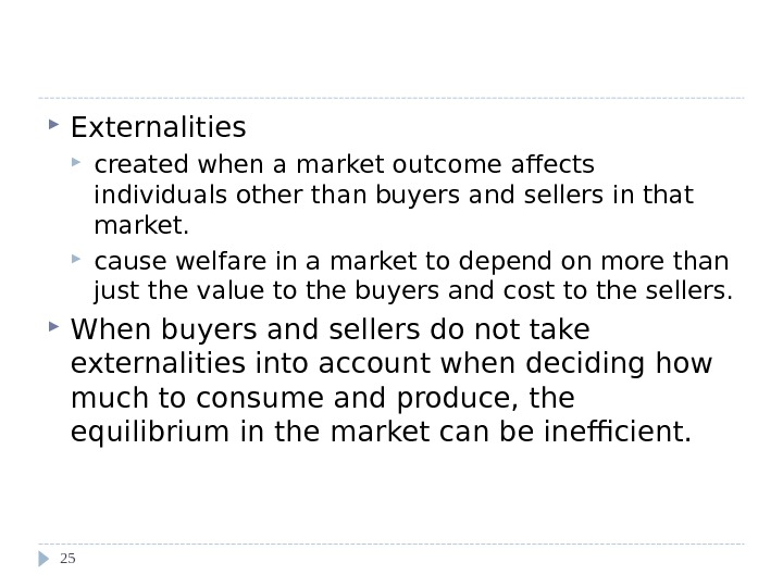 Evaluating the Market Equilibrium  Externalities created when a market outcome affects individuals other than buyers