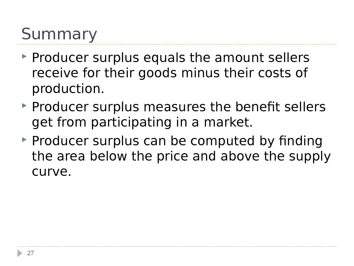 Summary Producer surplus equals the amount sellers receive for their goods minus their costs of production.