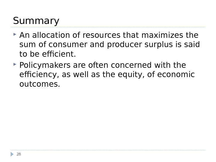 Summary An allocation of resources that maximizes the sum of consumer and producer surplus is said