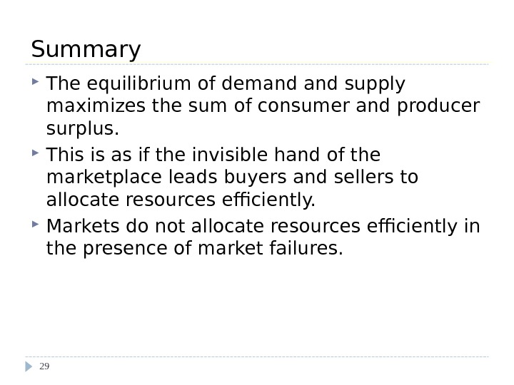 Summary The equilibrium of demand supply maximizes the sum of consumer and producer surplus.  This