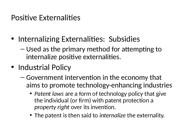 Positive  Externalities  • Internalizing Externalities:  Subsidies – Used as the primary method for