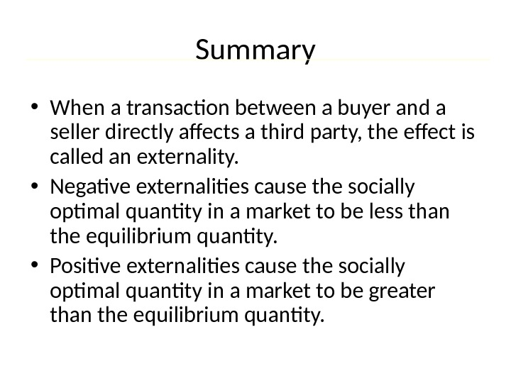 Summary • When a transaction between a buyer and a seller directly affects a third party,