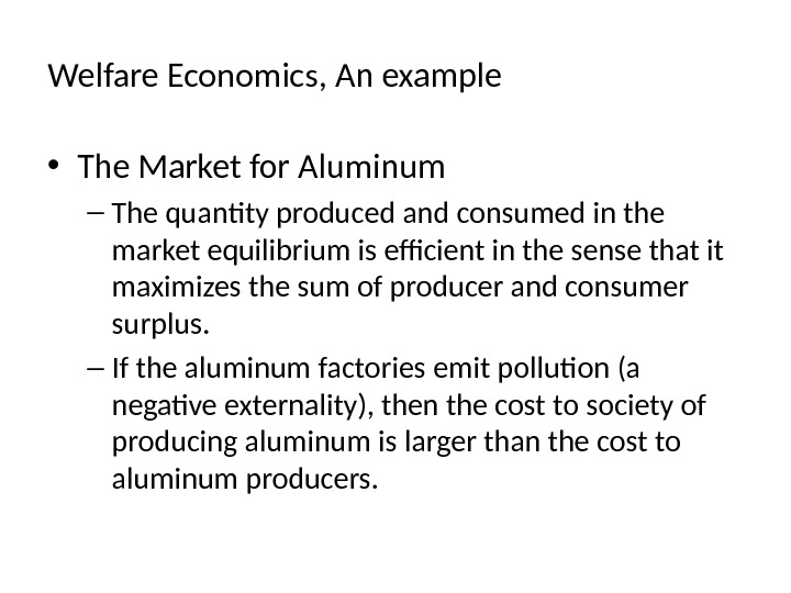 Welfare Economics, An example • The Market for Aluminum – The quantity produced and consumed in