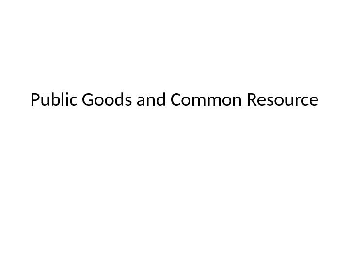 Public Goods and Common Resource