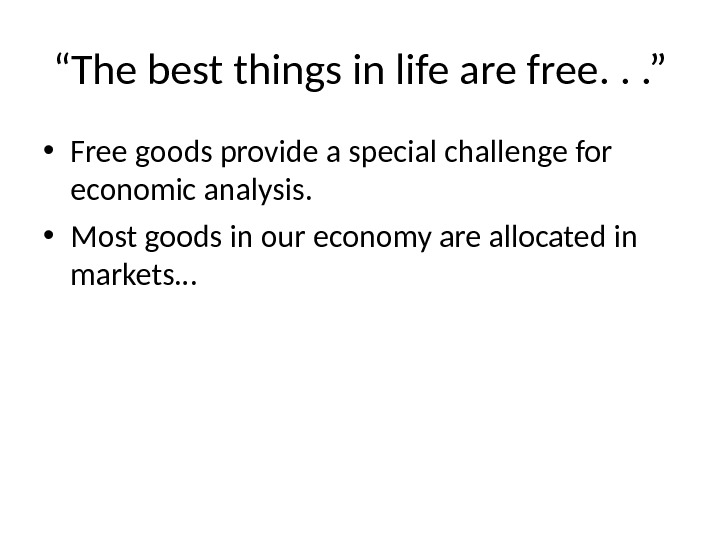 """ The best things in life are free. . . "" • Free goods provide a"