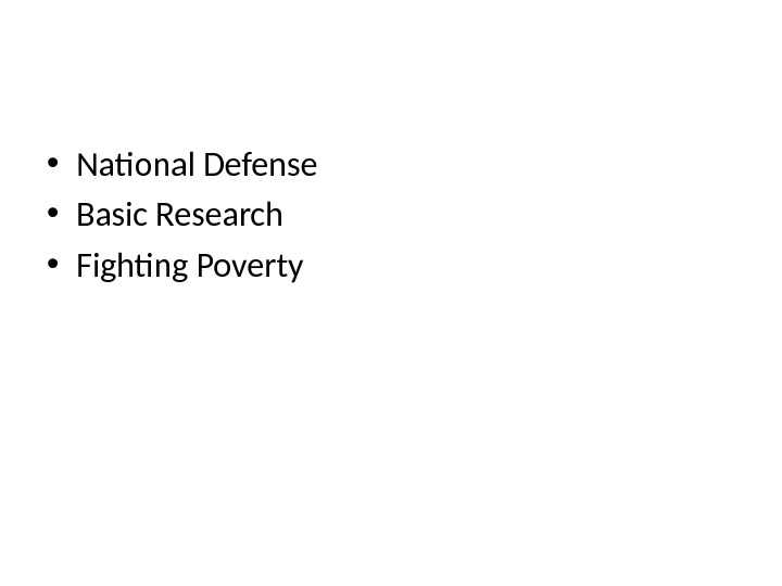 Some Important Public Goods • National Defense • Basic Research • Fighting Poverty