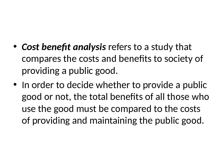 The Difficult Job of Cost-Benefit Analysis • Cost benefit analysis refers to a study that compares