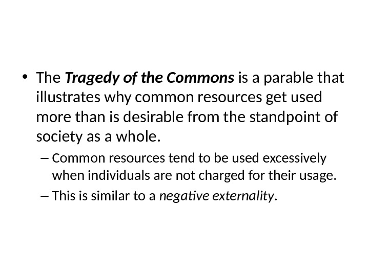 Tragedy of the Commons • The Tragedy of the Commons is a parable that illustrates why