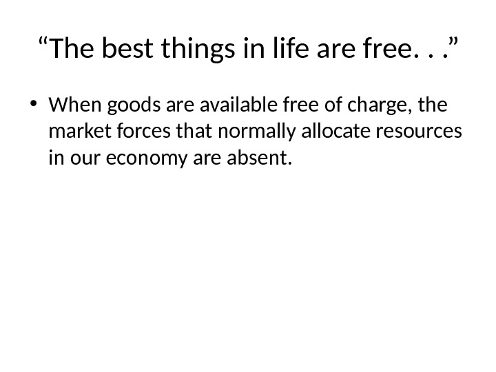 """ The best things in life are free. . . "" • When goods are available"