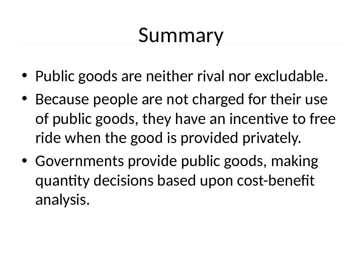 Summary • Public goods are neither rival nor excludable.  • Because people are not charged