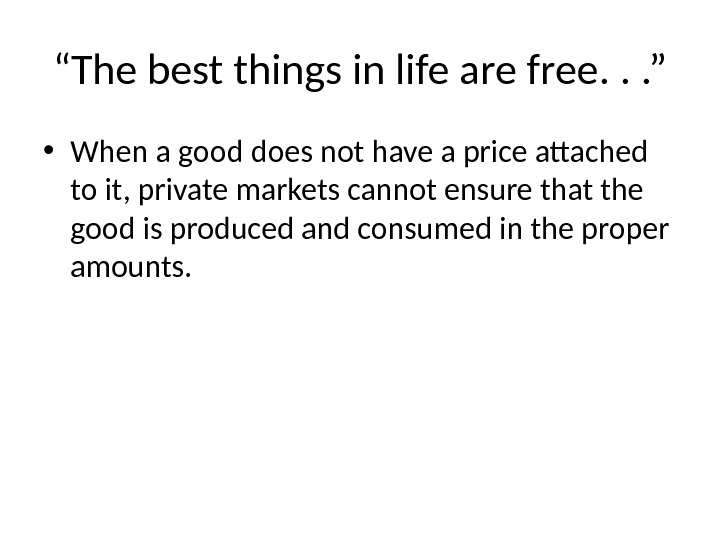 """ The best things in life are free. . . "" • When a good does"