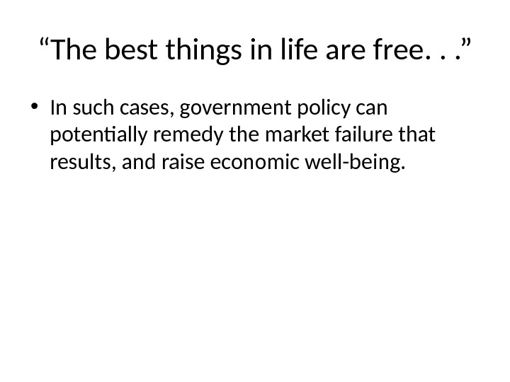 """ The best things in life are free. . . "" • In such cases, government"