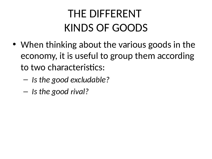 THE DIFFERENT KINDS OF GOODS • When thinking about the various goods in the economy, it