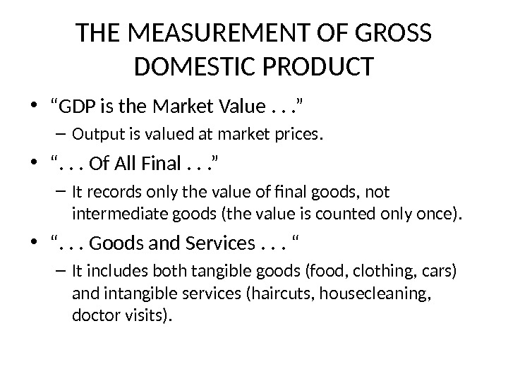 "THE MEASUREMENT OF GROSS DOMESTIC PRODUCT • "" GDP is the Market Value. . . """