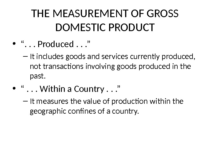"THE MEASUREMENT OF GROSS DOMESTIC PRODUCT • "". . . Produced. . . "" – It"