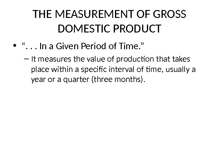 "THE MEASUREMENT OF GROSS DOMESTIC PRODUCT • "". . . In a Given Period of Time."